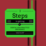 3 Steps to a discount on your dental malpractice insurance